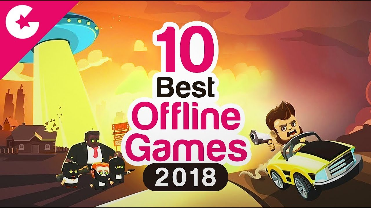Top 10 Best Free Offline Android/iOS Games - 2018 - Gadget Gig
